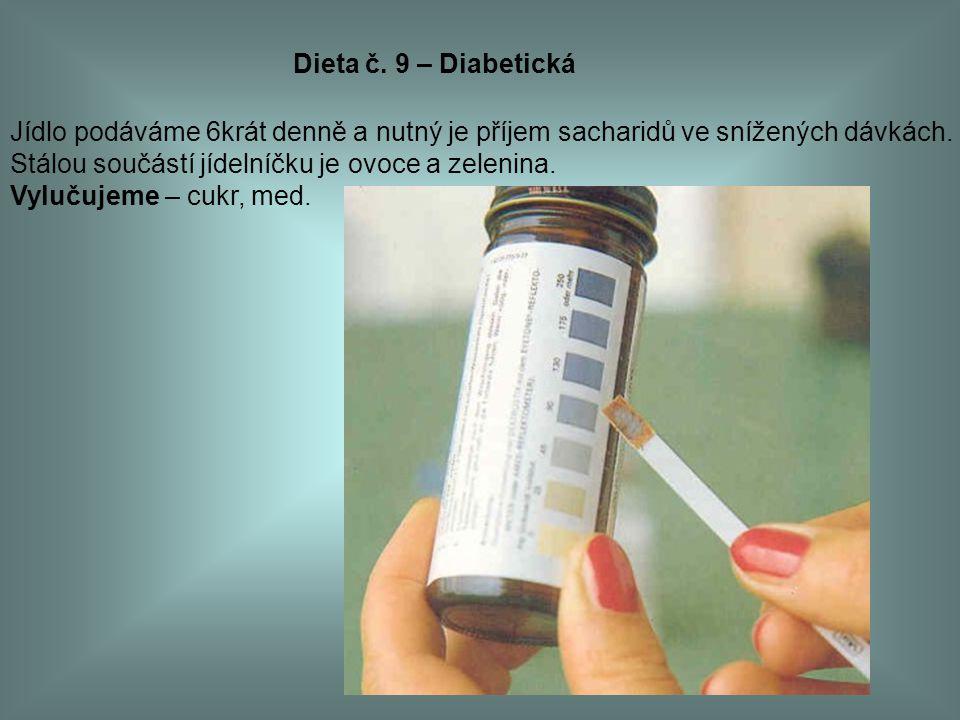 Dieta č. 9 – Diabetická Jídlo podáváme 6krát denně a nutný je příjem sacharidů ve snížených dávkách.