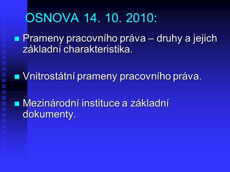 OSNOVA 14. 10. 2010: Prameny pracovního práva – druhy a jejich základní charakteristika. Vnitrostátní prameny pracovního práva.