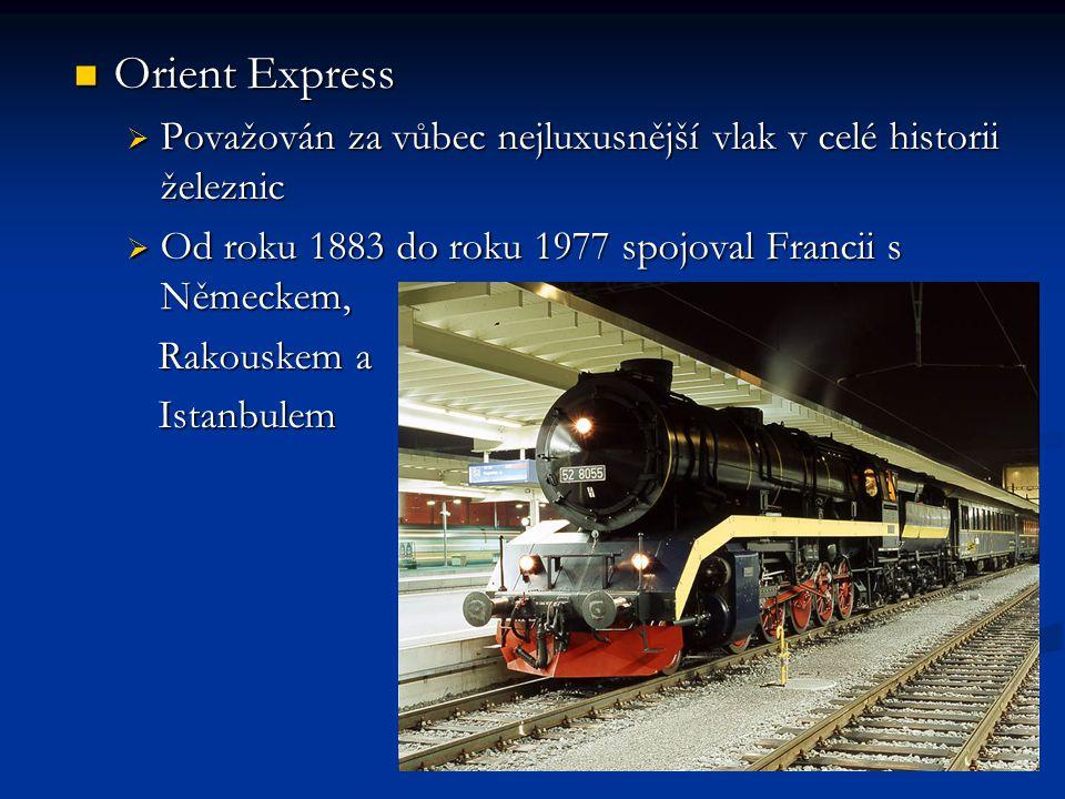 Orient Express Považován za vůbec nejluxusnější vlak v celé historii železnic. Od roku 1883 do roku 1977 spojoval Francii s Německem,