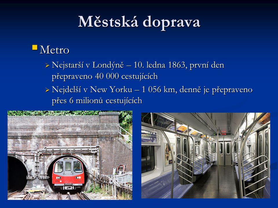 Městská doprava Metro. Nejstarší v Londýně – 10. ledna 1863, první den přepraveno 40 000 cestujících.
