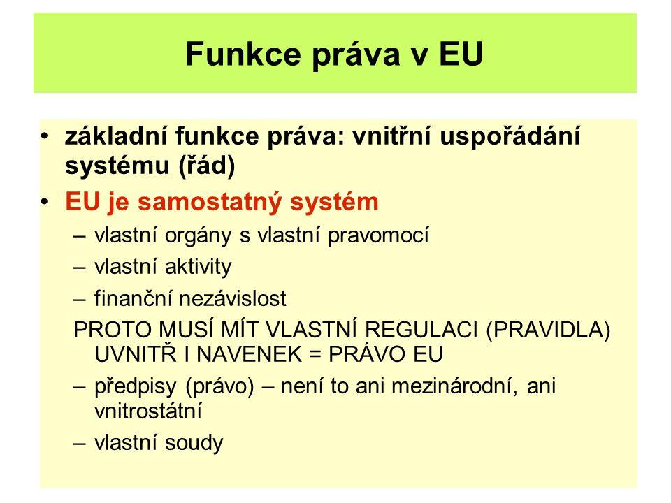 Funkce práva v EU základní funkce práva: vnitřní uspořádání systému (řád) EU je samostatný systém.