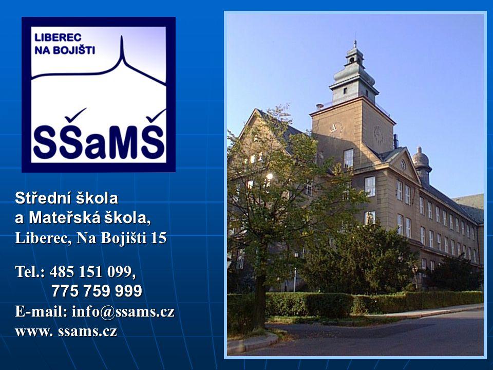 Střední škola a Mateřská škola, Liberec, Na Bojišti 15. Tel.: 485 151 099, 775 759 999. E-mail: info@ssams.cz.