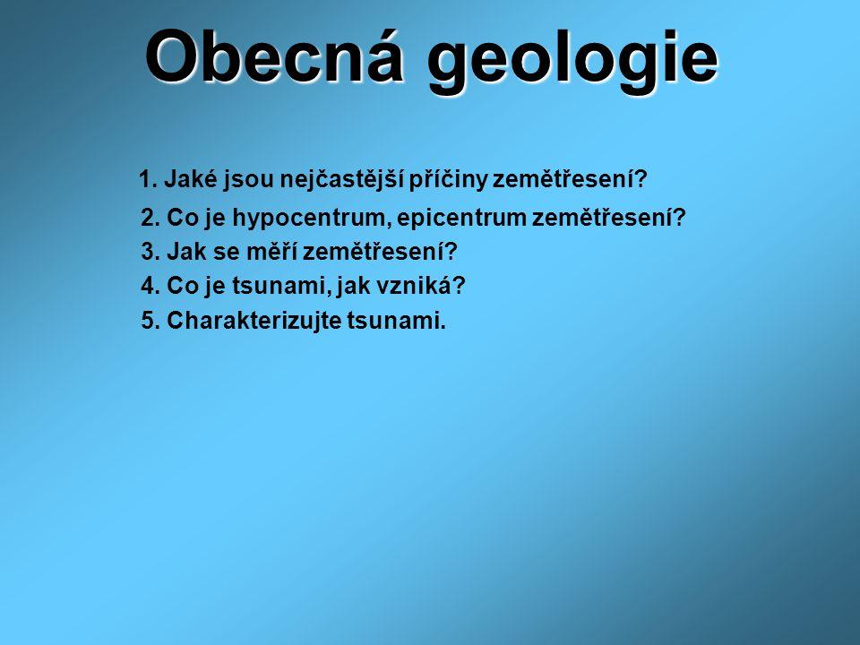 Obecná geologie 1. Jaké jsou nejčastější příčiny zemětřesení