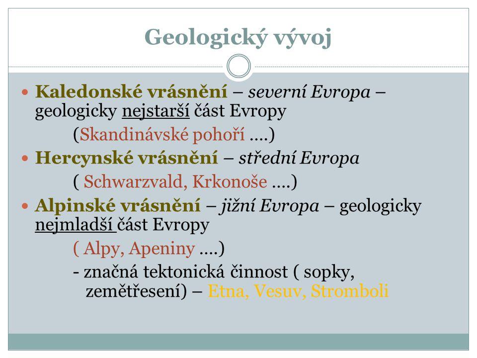 Geologický vývoj Kaledonské vrásnění – severní Evropa – geologicky nejstarší část Evropy. (Skandinávské pohoří ….)