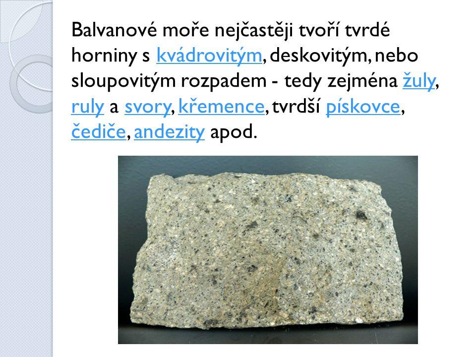 Balvanové moře nejčastěji tvoří tvrdé horniny s kvádrovitým, deskovitým, nebo sloupovitým rozpadem - tedy zejména žuly, ruly a svory, křemence, tvrdší pískovce, čediče, andezity apod.
