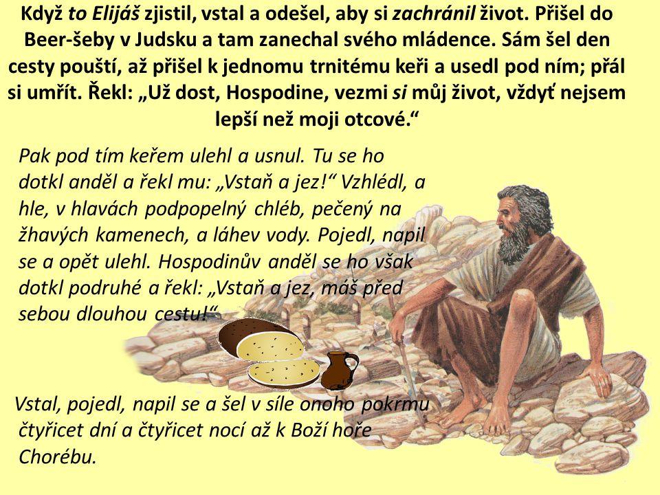 Když to Elijáš zjistil, vstal a odešel, aby si zachránil život