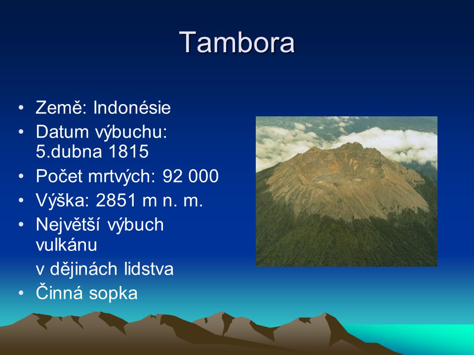 Tambora Země: Indonésie Datum výbuchu: 5.dubna 1815