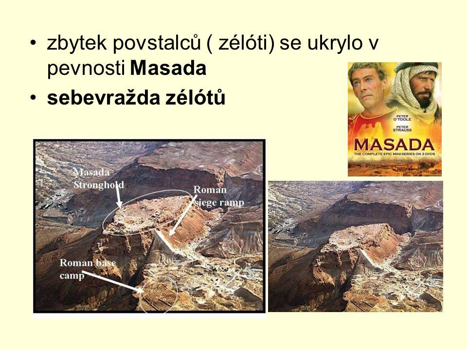 zbytek povstalců ( zélóti) se ukrylo v pevnosti Masada