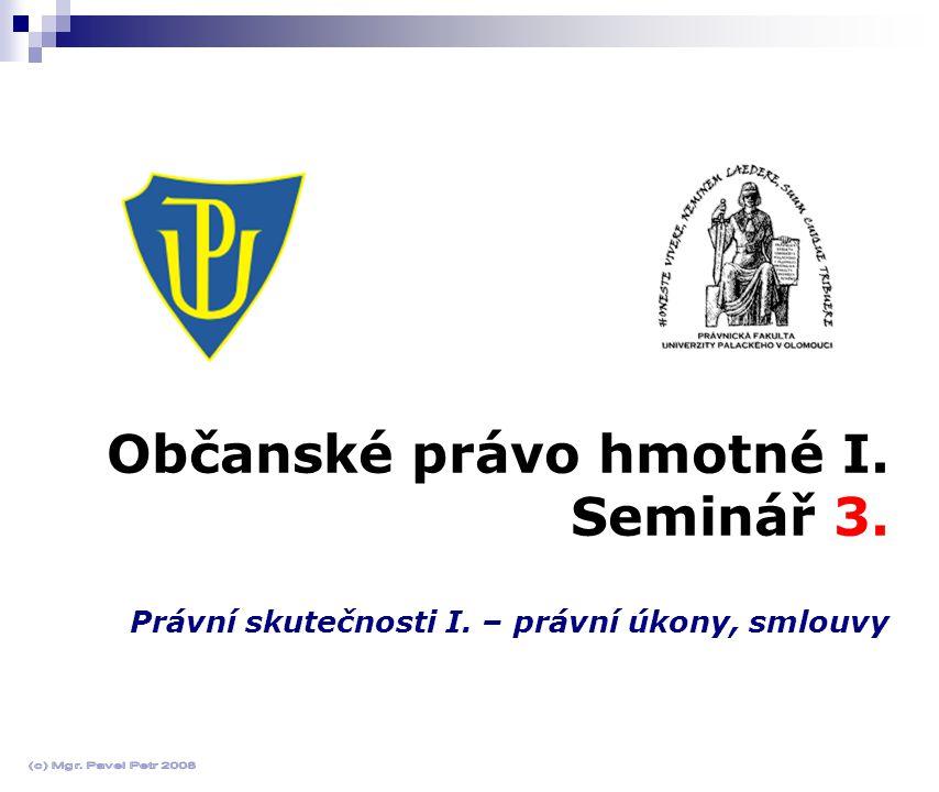 Občanské právo hmotné I. Seminář 3. Právní skutečnosti I