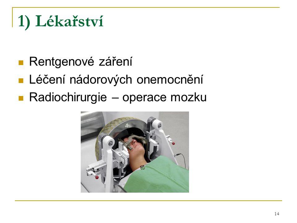 1) Lékařství Rentgenové záření Léčení nádorových onemocnění