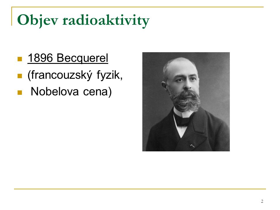 Objev radioaktivity 1896 Becquerel (francouzský fyzik, Nobelova cena)