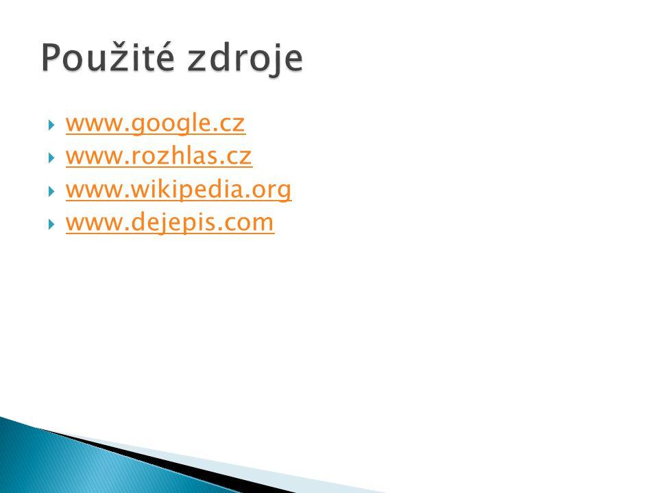 Použité zdroje www.google.cz www.rozhlas.cz www.wikipedia.org
