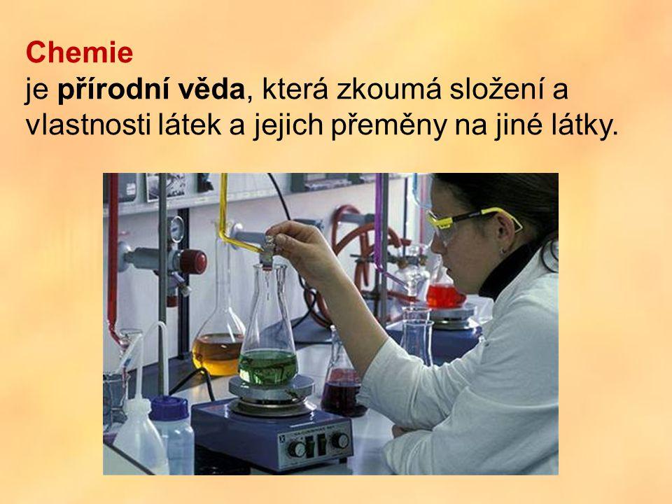 Chemie je přírodní věda, která zkoumá složení a vlastnosti látek a jejich přeměny na jiné látky.