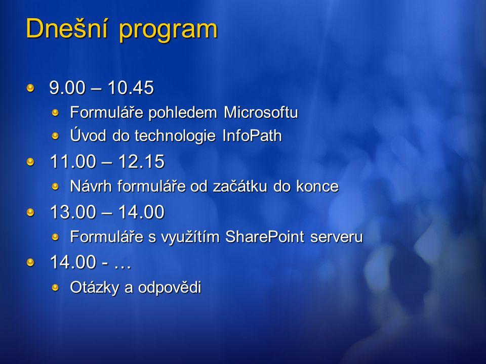 Dnešní program 9.00 – 10.45. Formuláře pohledem Microsoftu. Úvod do technologie InfoPath. 11.00 – 12.15.