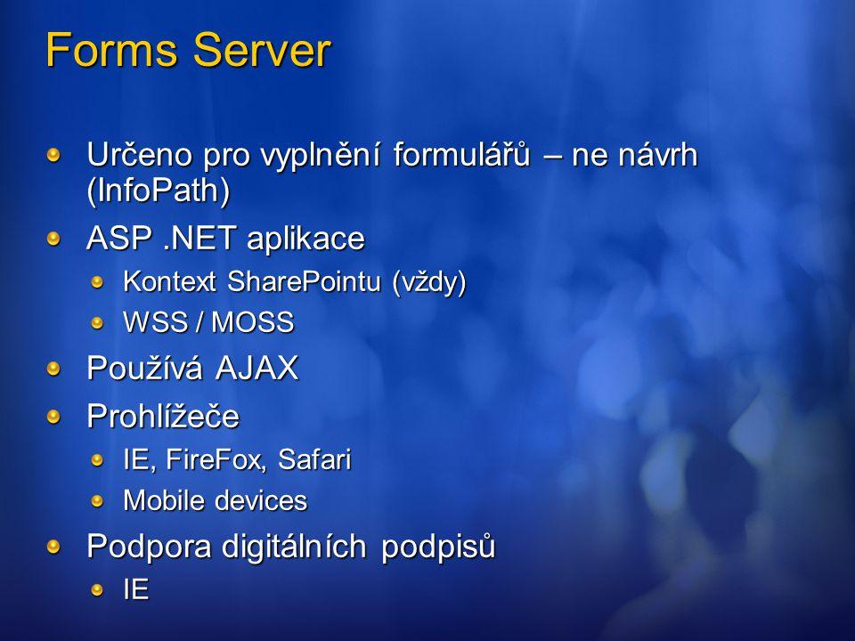 Forms Server Určeno pro vyplnění formulářů – ne návrh (InfoPath)