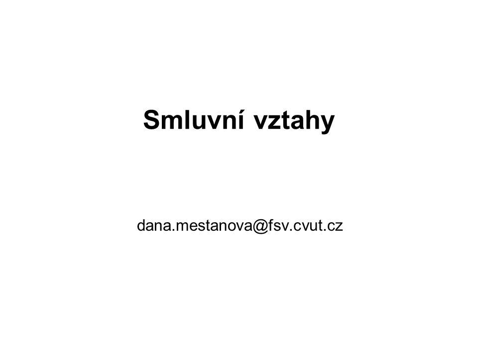 Smluvní vztahy dana.mestanova@fsv.cvut.cz 1