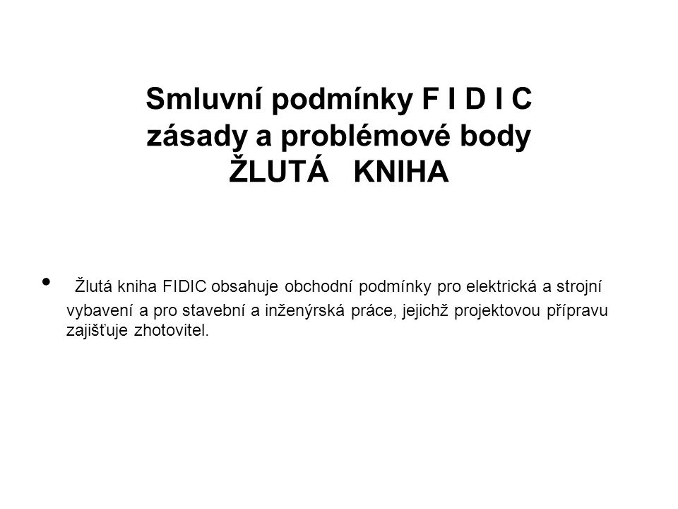 Smluvní podmínky F I D I C zásady a problémové body ŽLUTÁ KNIHA