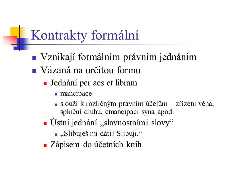 Kontrakty formální Vznikají formálním právním jednáním