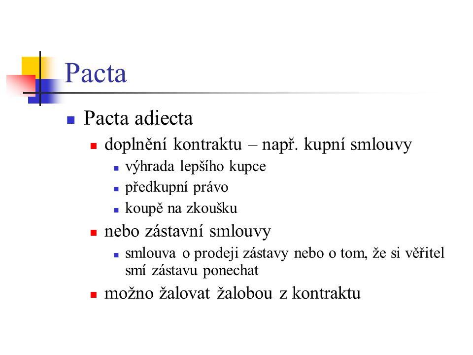 Pacta Pacta adiecta doplnění kontraktu – např. kupní smlouvy