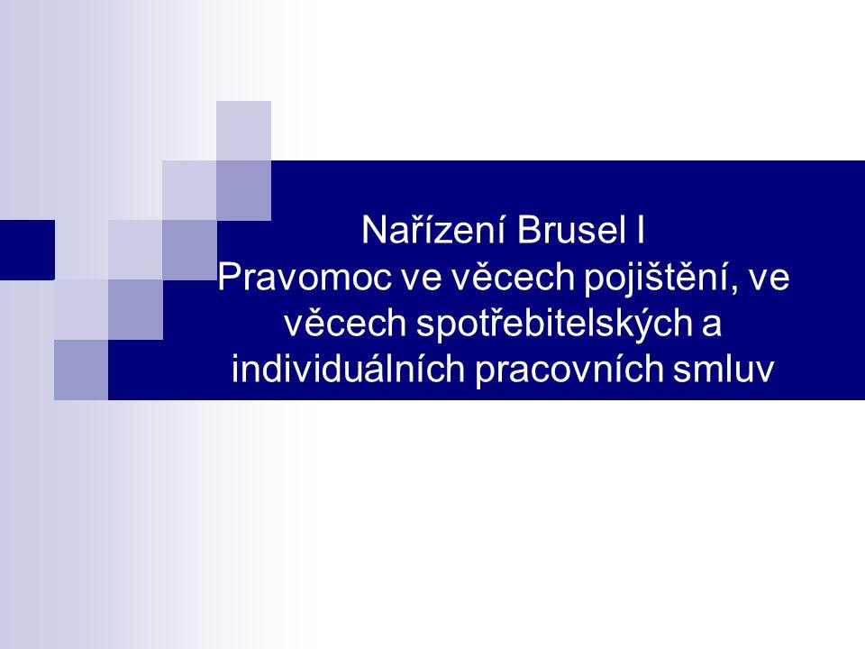 Nařízení Brusel I Pravomoc ve věcech pojištění, ve věcech spotřebitelských a individuálních pracovních smluv