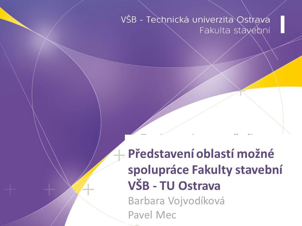 Představení oblastí možné spolupráce Fakulty stavební VŠB - TU Ostrava