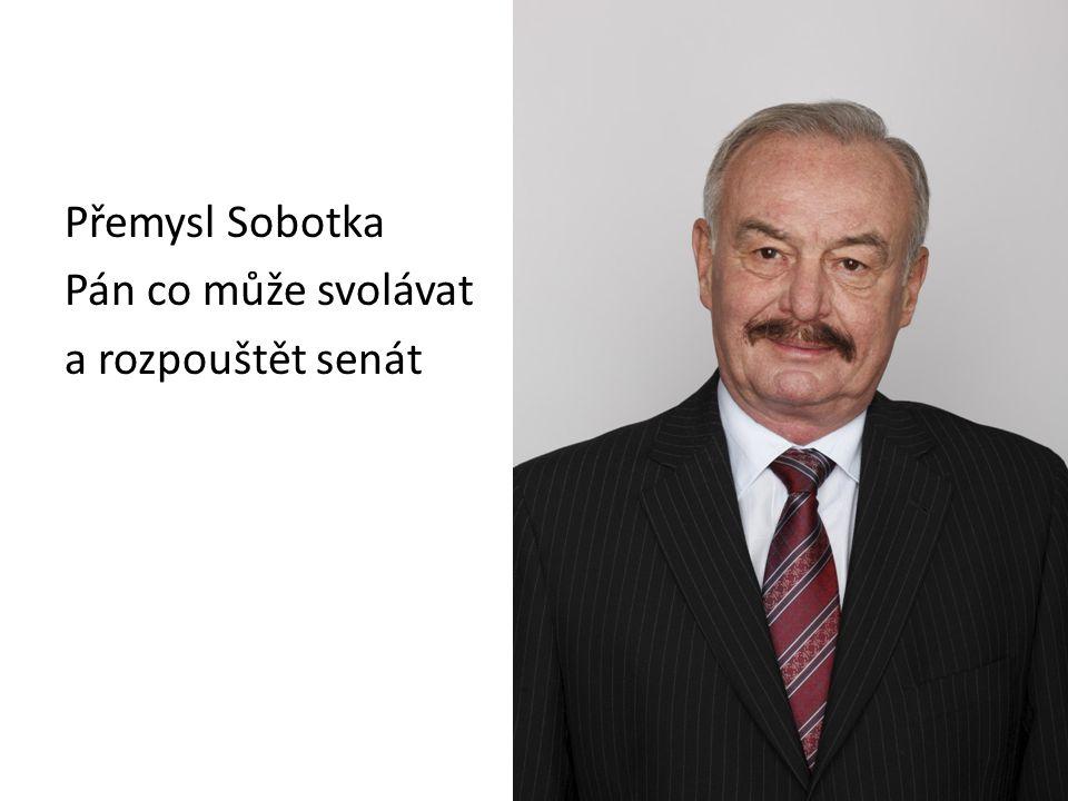 Přemysl Sobotka Pán co může svolávat a rozpouštět senát