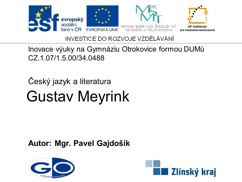 Gustav Meyrink Český jazyk a literatura Autor: Mgr. Pavel Gajdošík