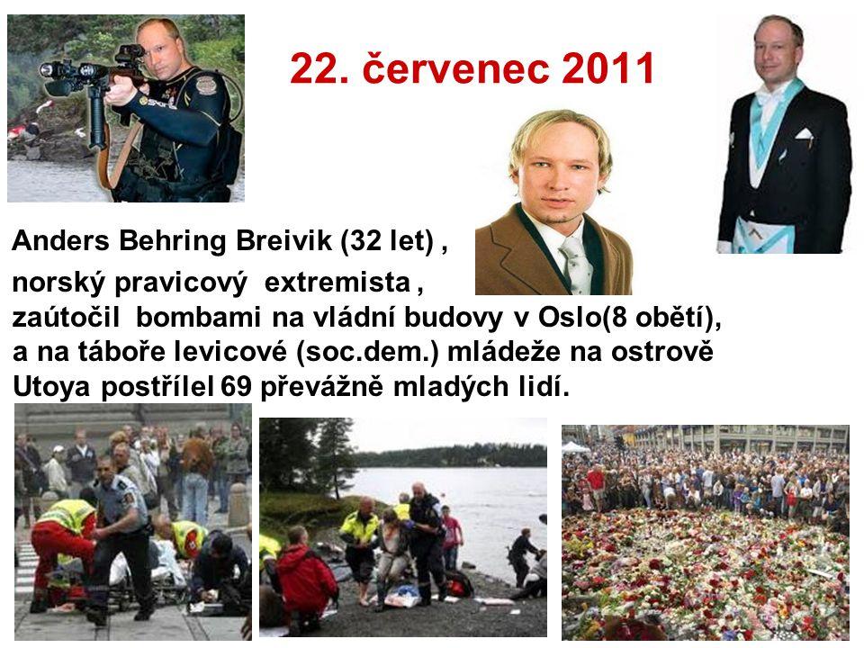 22. červenec 2011 Anders Behring Breivik (32 let) ,