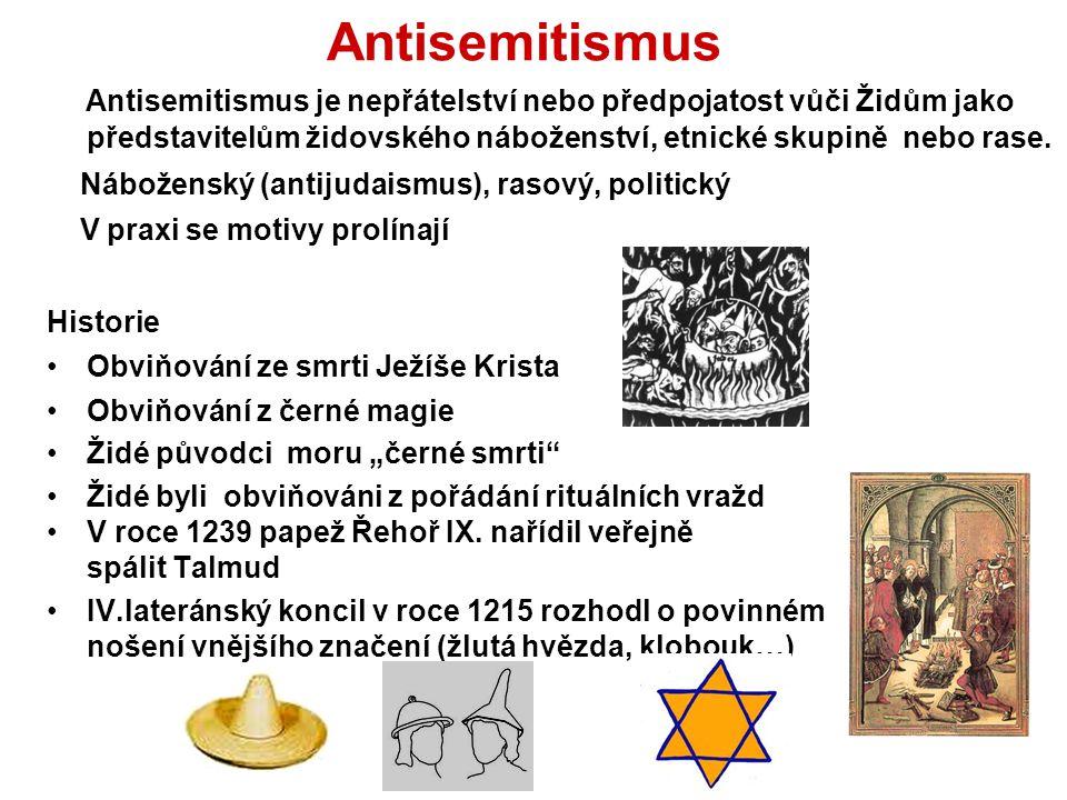 Antisemitismus Antisemitismus je nepřátelství nebo předpojatost vůči Židům jako představitelům židovského náboženství, etnické skupině nebo rase.