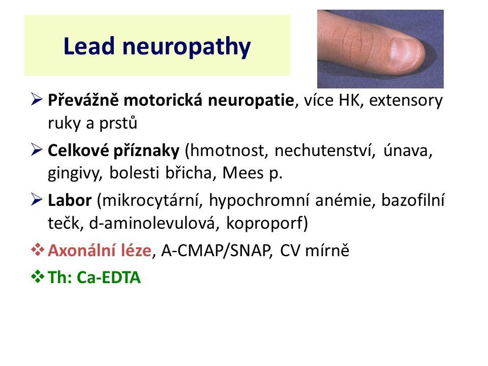 Lead neuropathy Převážně motorická neuropatie, více HK, extensory ruky a prstů.