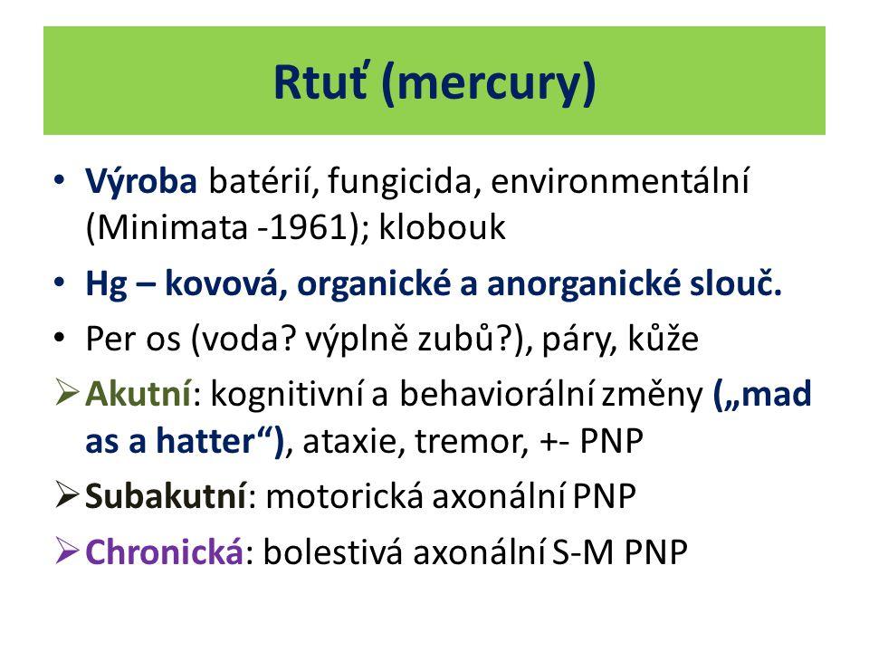Rtuť (mercury) Výroba batérií, fungicida, environmentální (Minimata -1961); klobouk. Hg – kovová, organické a anorganické slouč.