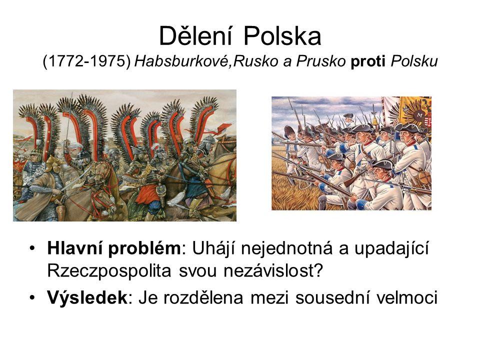 Dělení Polska (1772-1975) Habsburkové,Rusko a Prusko proti Polsku