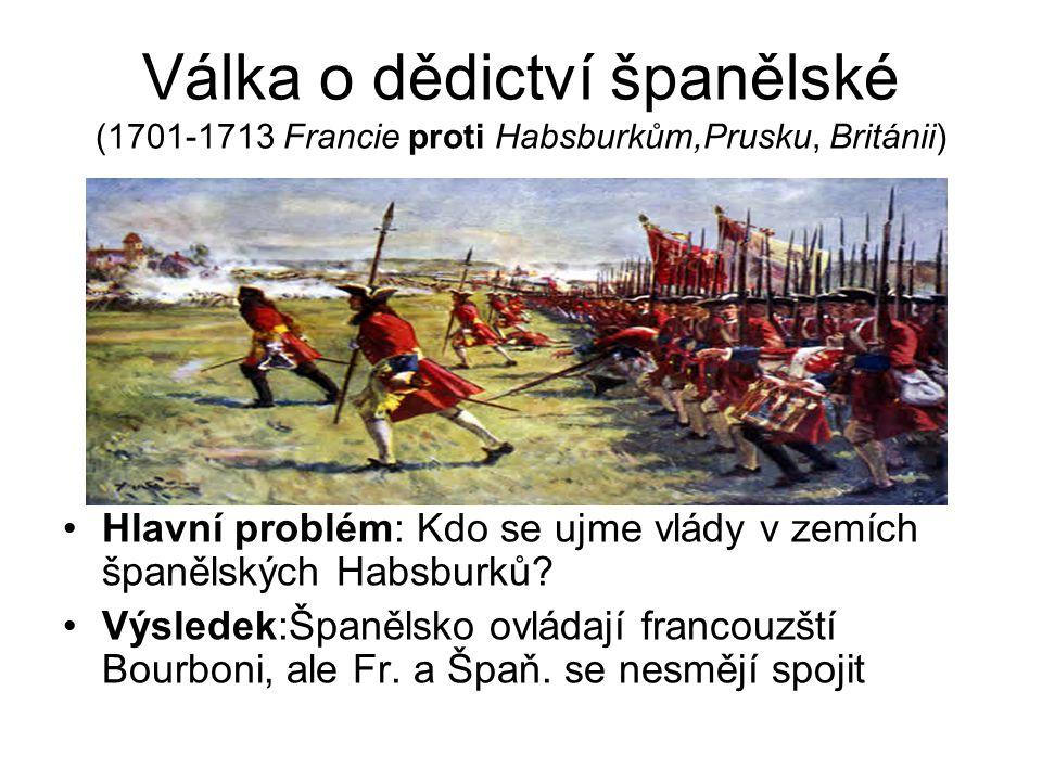 Válka o dědictví španělské (1701-1713 Francie proti Habsburkům,Prusku, Británii)