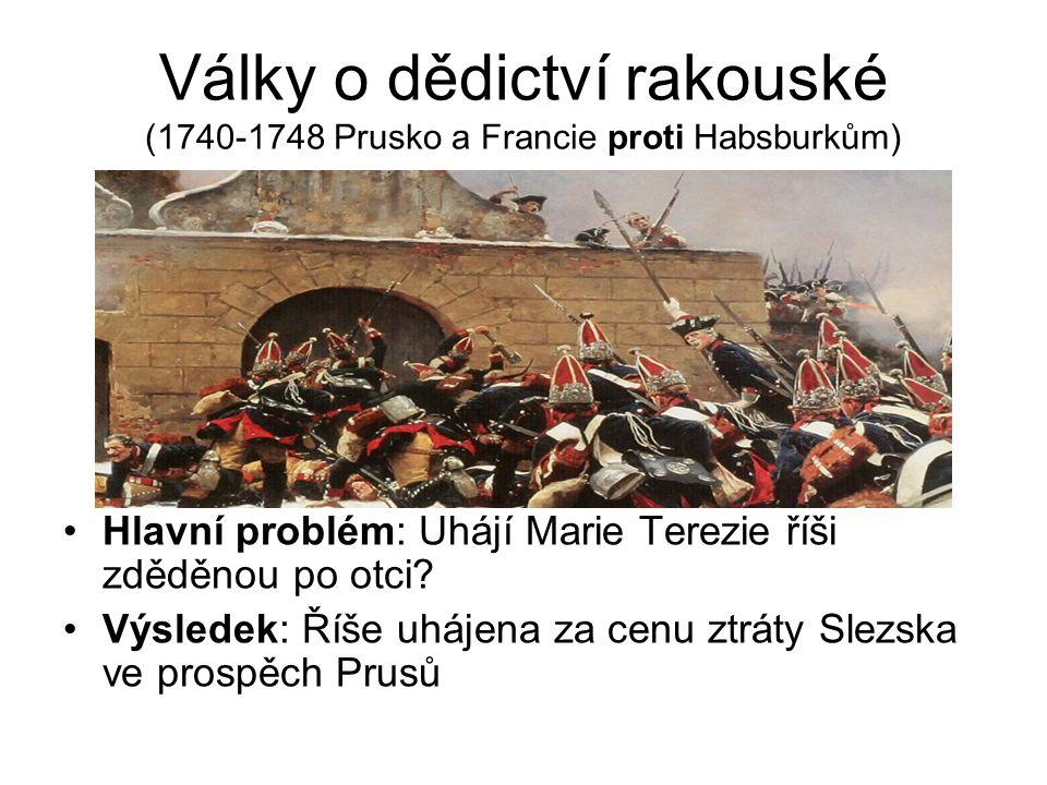 Války o dědictví rakouské (1740-1748 Prusko a Francie proti Habsburkům)