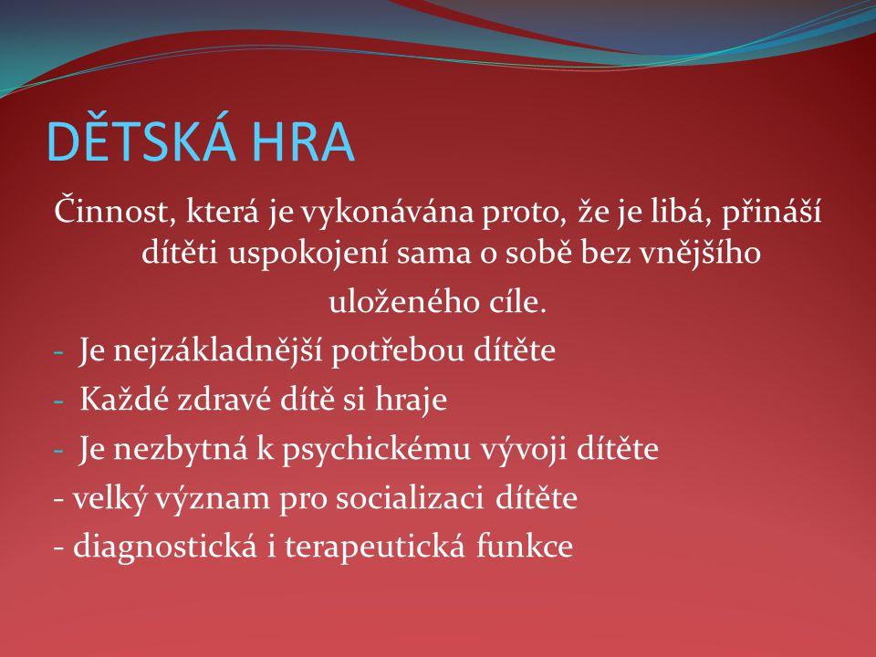 DĚTSKÁ HRA Činnost, která je vykonávána proto, že je libá, přináší dítěti uspokojení sama o sobě bez vnějšího.