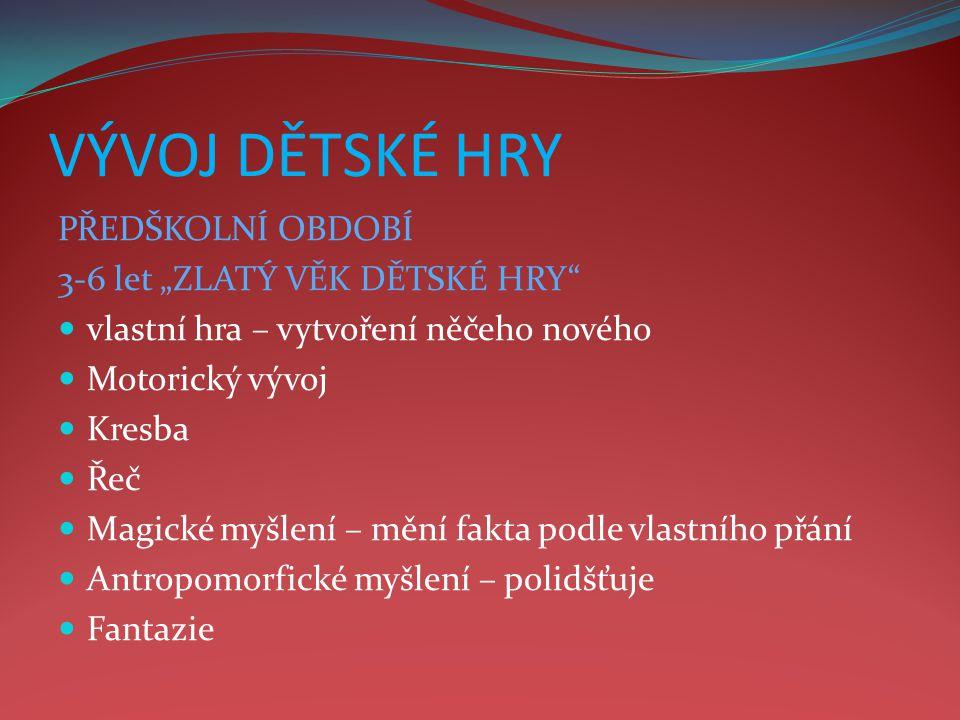 """VÝVOJ DĚTSKÉ HRY PŘEDŠKOLNÍ OBDOBÍ 3-6 let """"ZLATÝ VĚK DĚTSKÉ HRY"""
