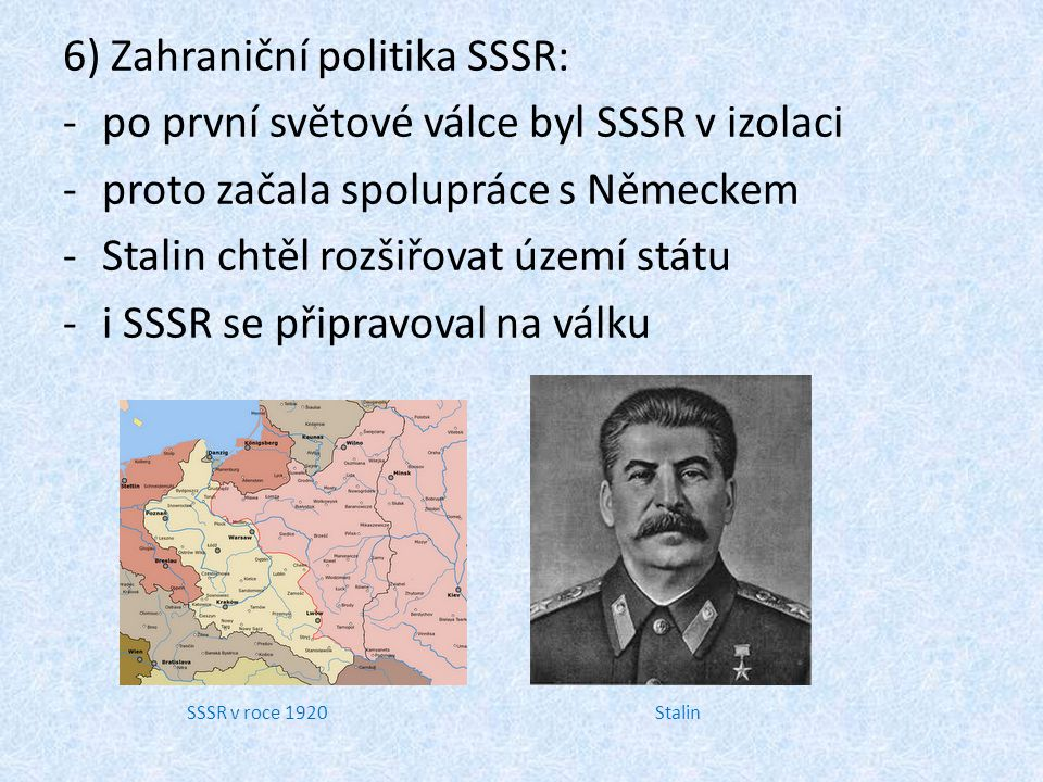6) Zahraniční politika SSSR: po první světové válce byl SSSR v izolaci