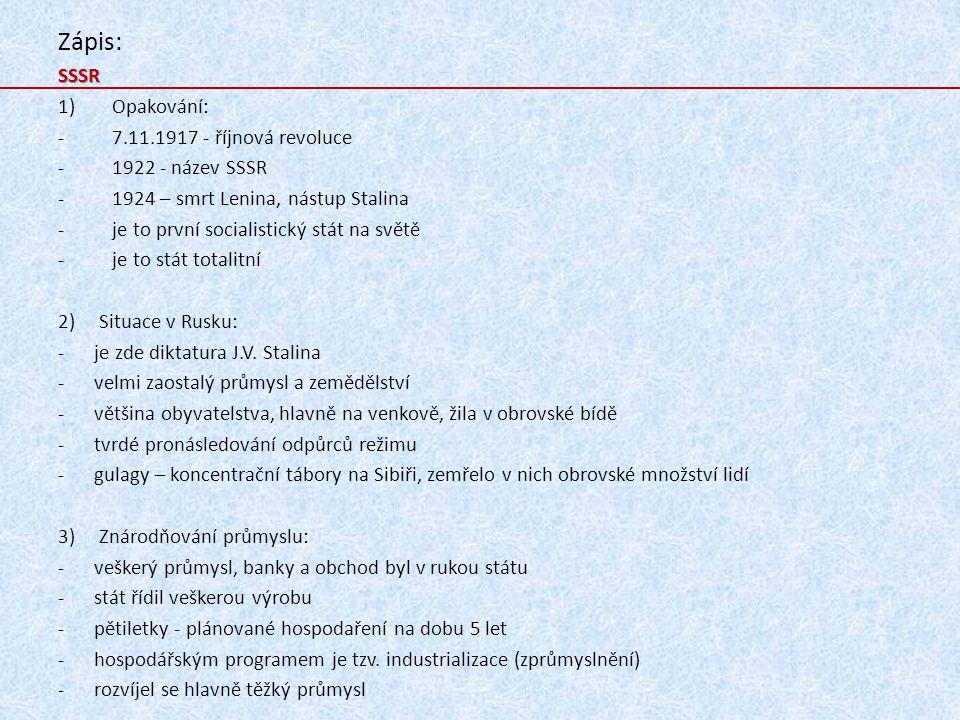 Zápis: SSSR Opakování: 7.11.1917 - říjnová revoluce 1922 - název SSSR