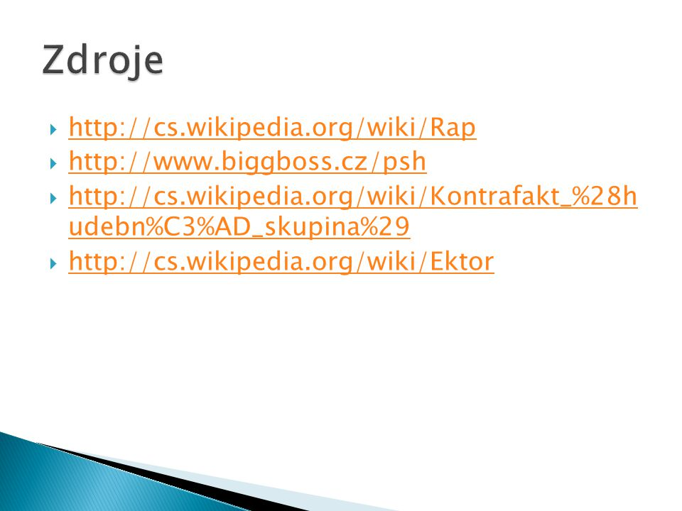 Zdroje http://cs.wikipedia.org/wiki/Rap http://www.biggboss.cz/psh
