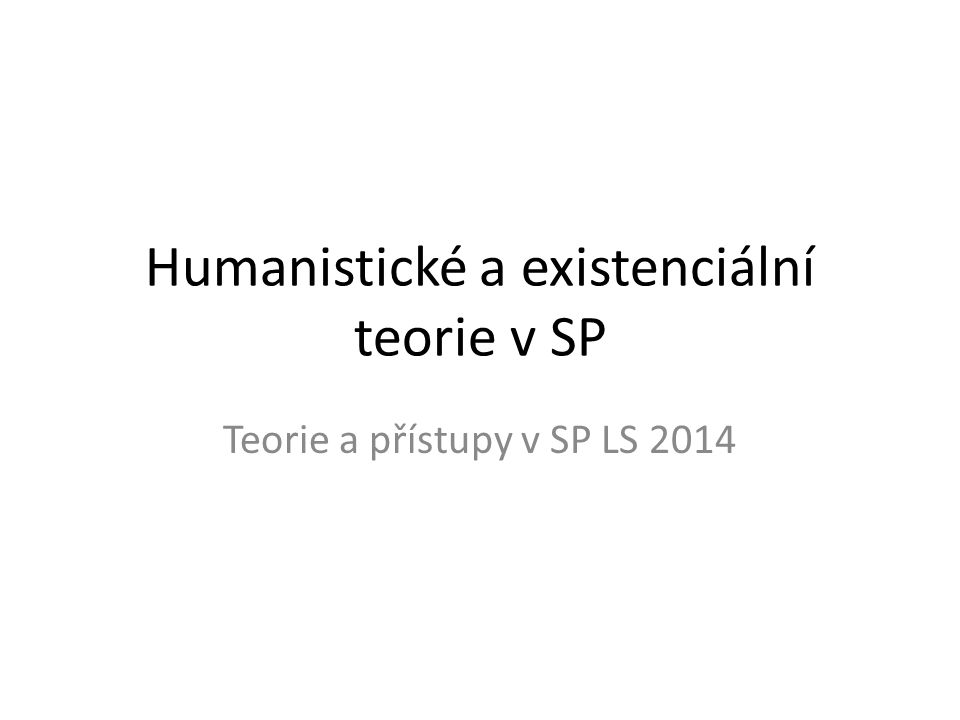 Humanistické a existenciální teorie v SP