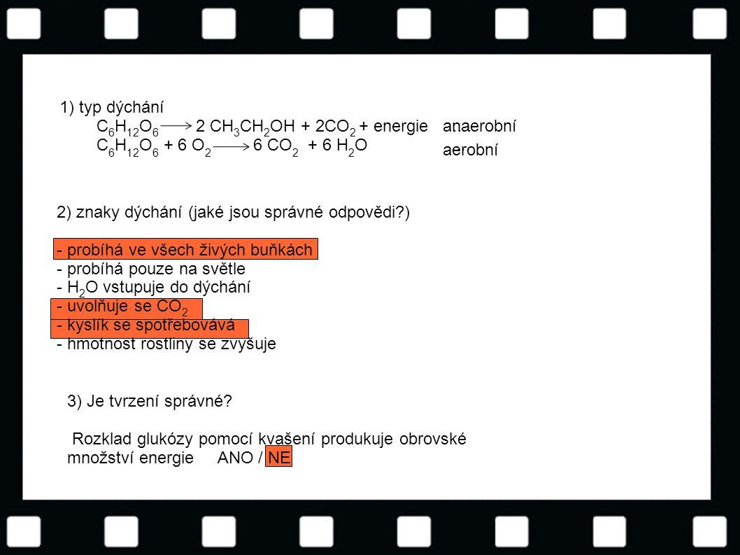 1) typ dýchání C6H12O6 2 CH3CH2OH + 2CO2 + energie .... C6H12O6 + 6 O2 6 CO2 + 6 H2O ....