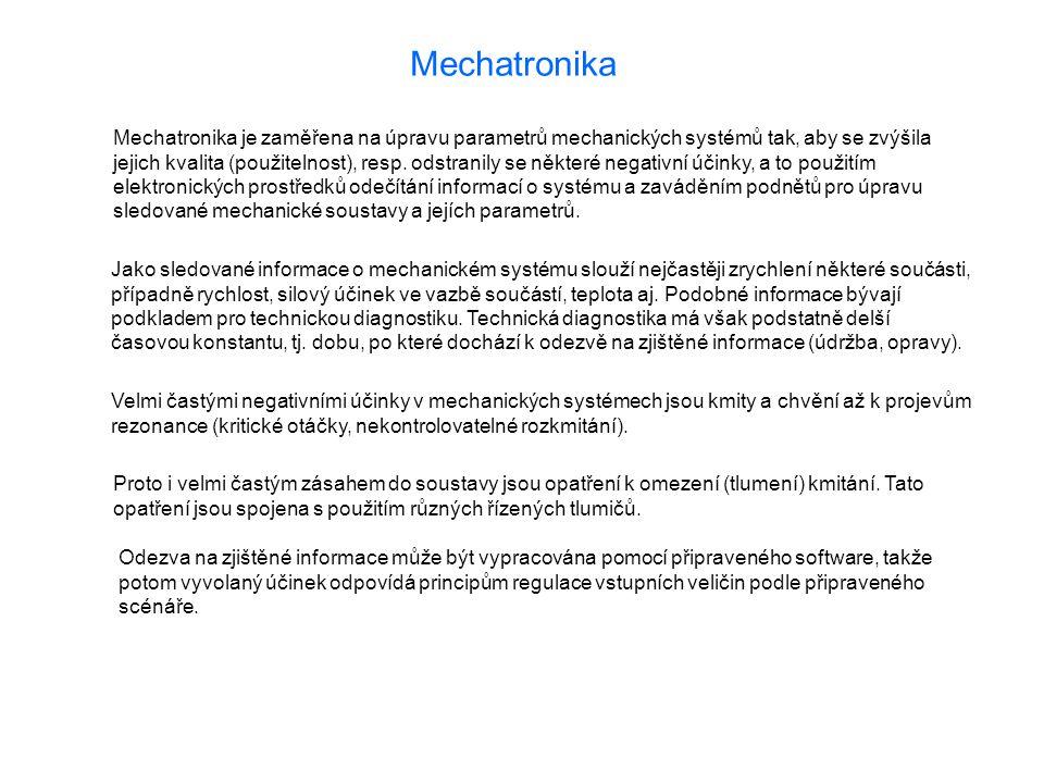 Mechatronika Mechatronika je zaměřena na úpravu parametrů mechanických systémů tak, aby se zvýšila.