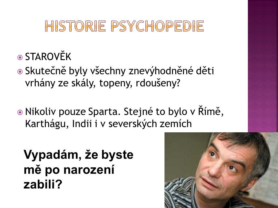 Historie Psychopedie Vypadám, že byste mě po narození zabili STAROVĚK