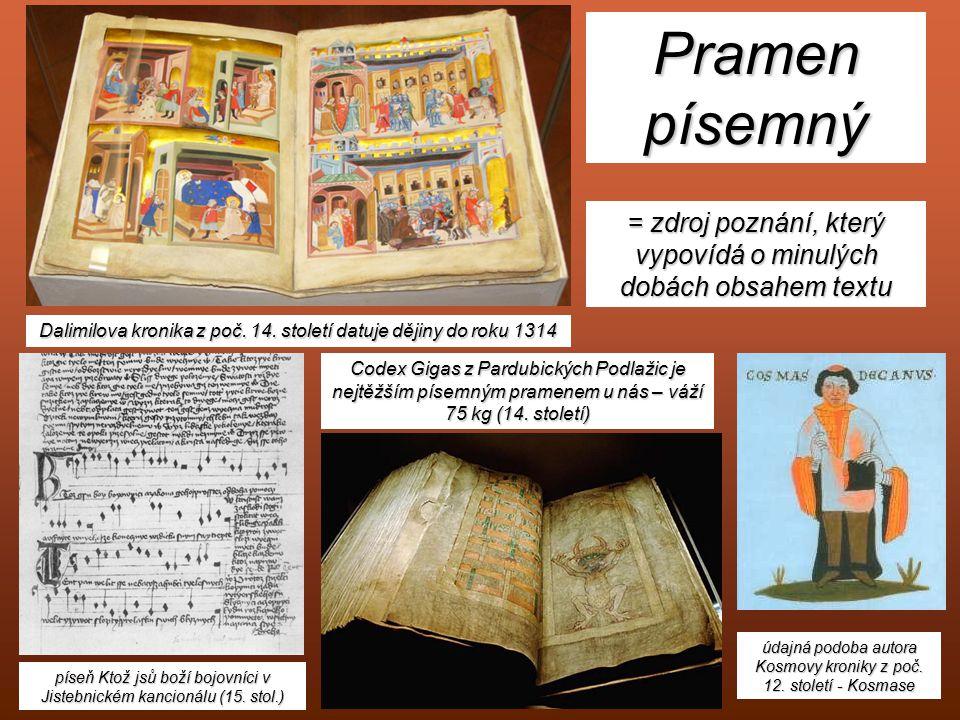 Pramen písemný = zdroj poznání, který vypovídá o minulých dobách obsahem textu. Dalimilova kronika z poč. 14. století datuje dějiny do roku 1314.