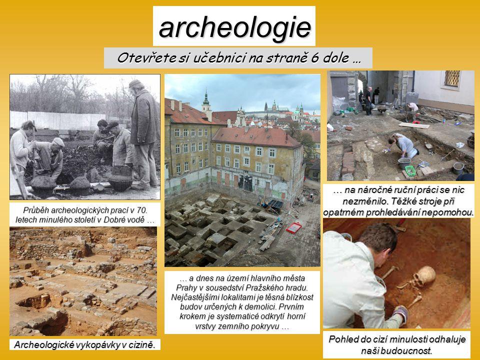 archeologie Otevřete si učebnici na straně 6 dole …