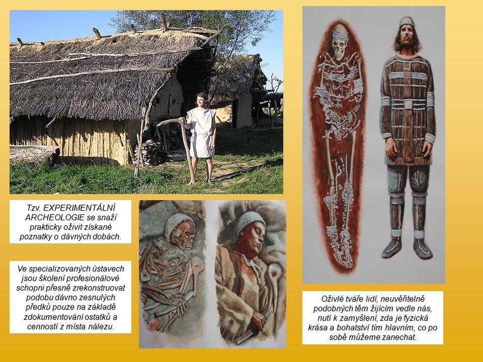 Tzv. EXPERIMENTÁLNÍ ARCHEOLOGIE se snaží prakticky oživit získané poznatky o dávných dobách.
