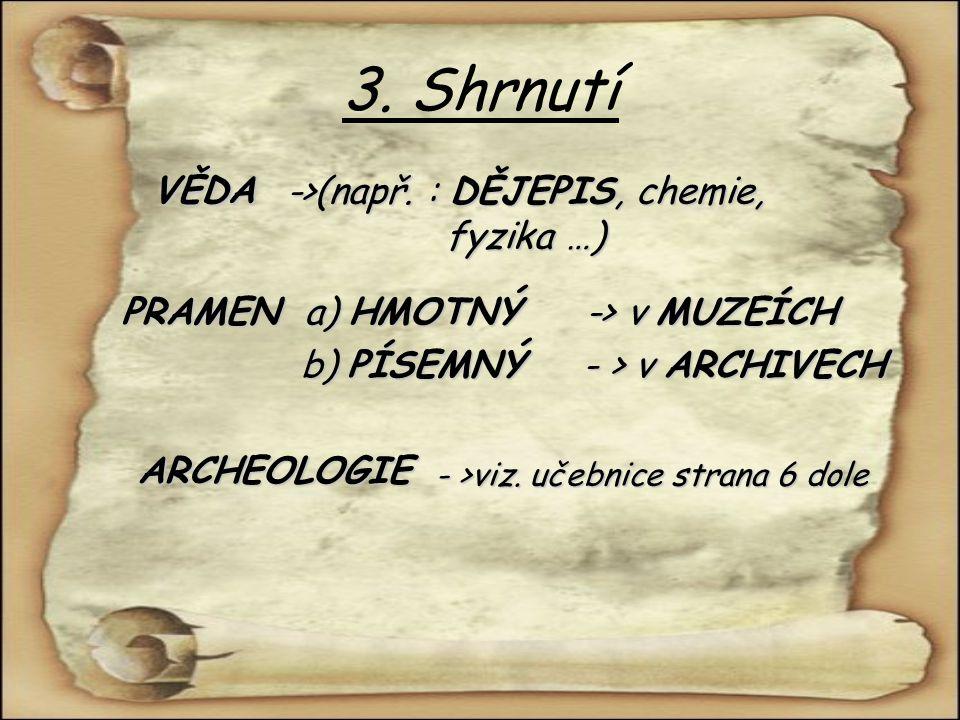 3. Shrnutí VĚDA ->(např. : DĚJEPIS, chemie, fyzika …) PRAMEN