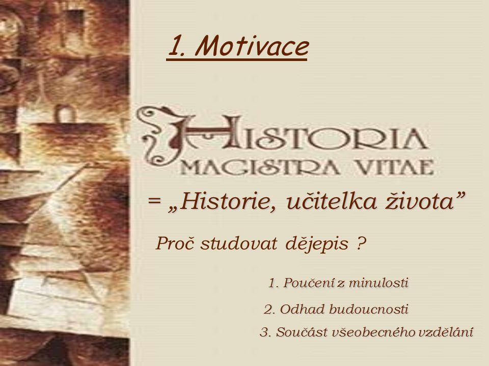 """1. Motivace = """"Historie, učitelka života Proč studovat dějepis"""