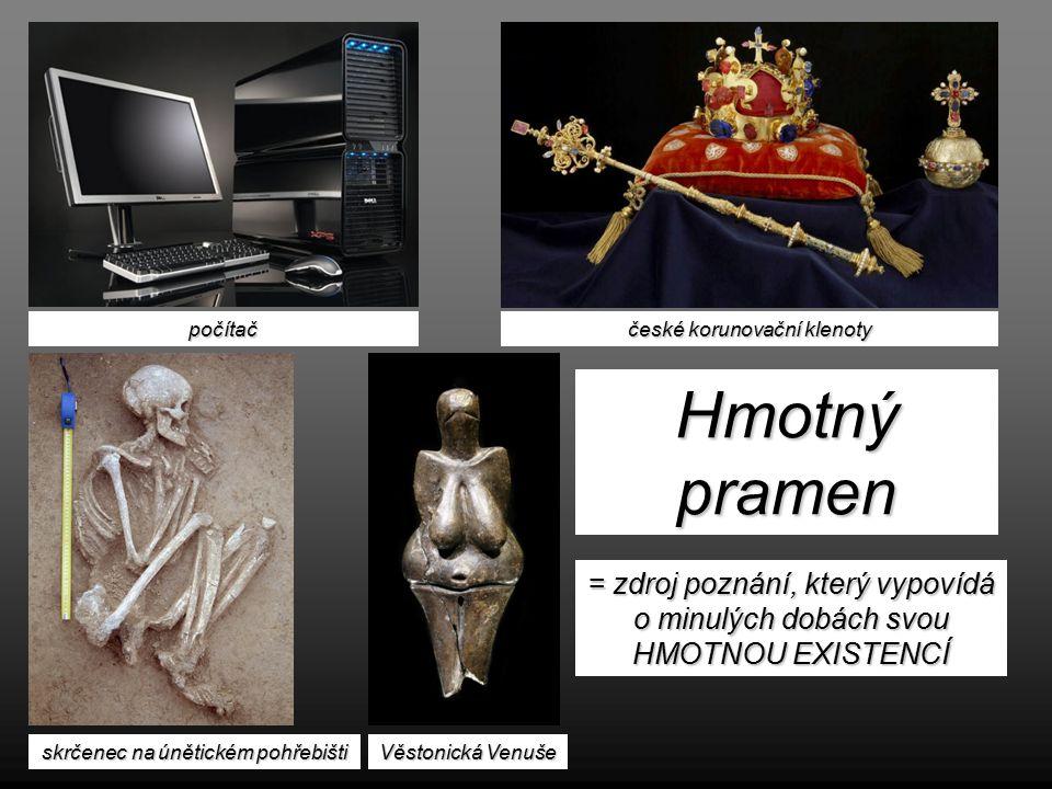 počítač české korunovační klenoty. Hmotný pramen. = zdroj poznání, který vypovídá o minulých dobách svou HMOTNOU EXISTENCÍ.