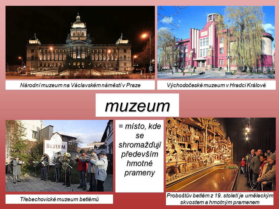 muzeum = místo, kde se shromažďují především hmotné prameny